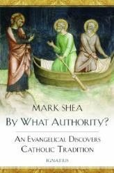 By What Authority? An Evangelical Discovers Catholic Tradition | For Greater Glory Catholic Book & Gift