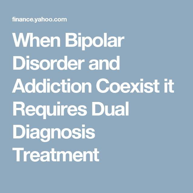 When Bipolar Disorder and Addiction Coexist it Requires Dual Diagnosis Treatment