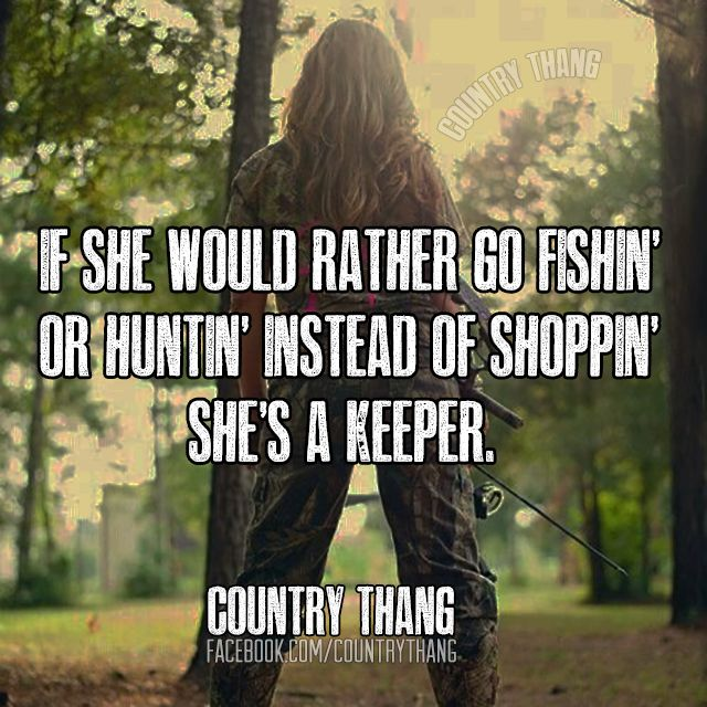 If she would rather go fishin' or huntin' instead of shoppin'...She's a keeper. #CountryGirl #CountryLife
