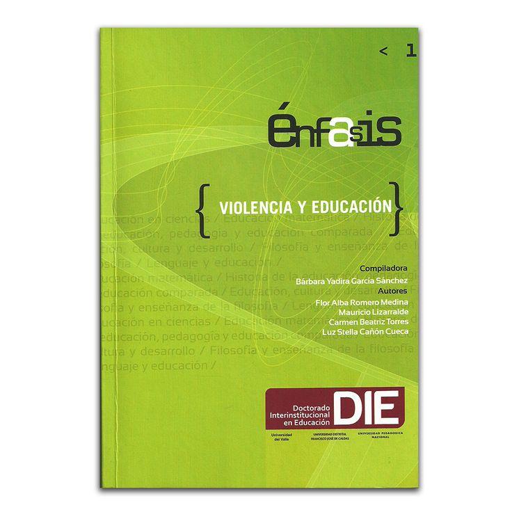 Énfasis 1. Violencia y educación – Varios – Universidad Distrital Francisco José de Caldas www.librosyeditores.com Editores y distribuidores.
