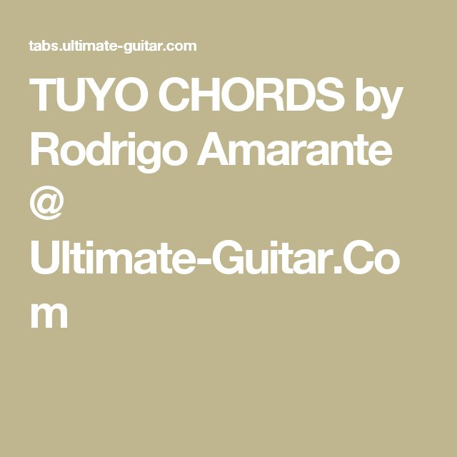 TUYO CHORDS by Rodrigo Amarante @ Ultimate-Guitar.Com