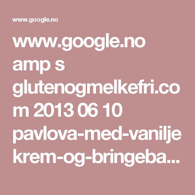 www.google.no amp s glutenogmelkefri.com 2013 06 10 pavlova-med-vaniljekrem-og-bringebaer amp