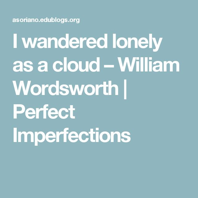"figures of speech in william wordsworth s i wandered lonely as a cloud I wandered lonely as a cloud by william wordsworth ""i wandered lonely as a cloud"" by william wordsworth, a poem that discloses the relationship between nature and human beings: how nature."