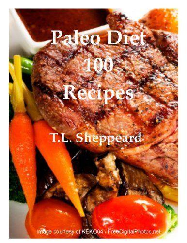 Paleo Diet 100 Recipes by T.L. Sheppeard, http://www.amazon.com/dp/B00HTR5CJQ/ref=cm_sw_r_pi_dp_6rXPub1P5E3T8