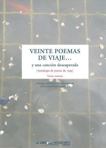 Jaime-Axel Ruiz Baudrihaye - Veinte poemas de viaje y una canción desesperada: Antología de poesía de viaje (Spanish Edition)
