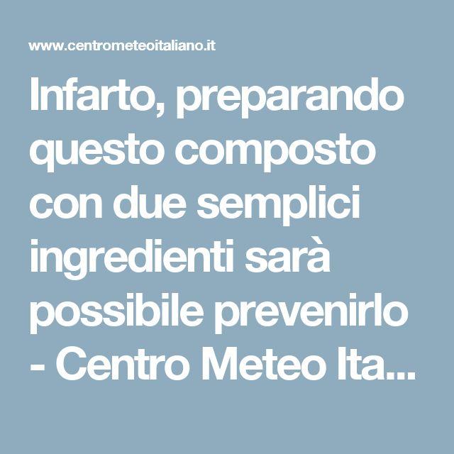 Infarto, preparando questo composto con due semplici ingredienti sarà possibile prevenirlo - Centro Meteo Italiano