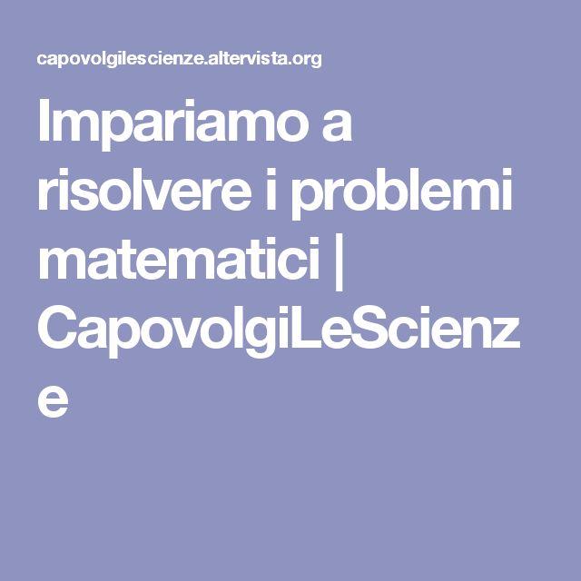 Impariamo a risolvere i problemi matematici | CapovolgiLeScienze