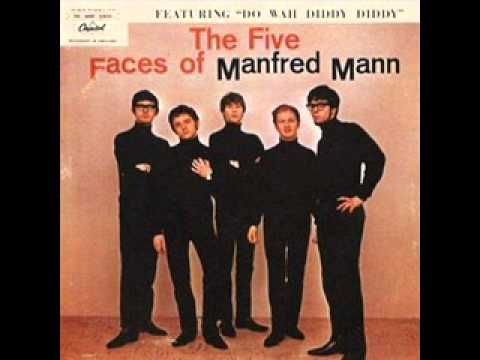 Manfred Mann - Do Wah Diddy Diddy I used to sing this to myself quite a bit when I was a kid, skipping along to the tune.
