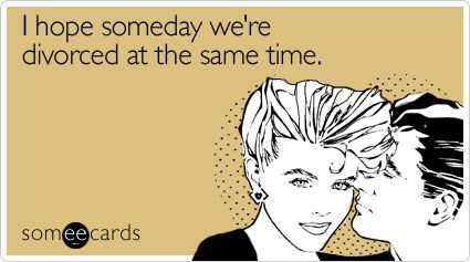 I hope someday we're divorced at the same time.: Favorite Someecards, Secrets Don T, Dream Come True, Flirting Ecards, Funny, Greeting Card, Someecards Com, E Cards, Flirting Cards