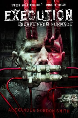 Escape From Furnace: Execution by Alexander Gordon Smith