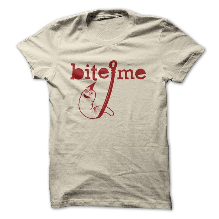 Bite me fishing t-shirt. www.sunfrogshirts.com/Fishing/bite-me.html?3298 $19