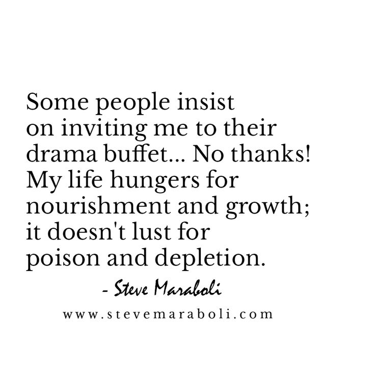 Some people insist on inviting me to their drama buffet... No thanks! My life hungers for nourishment and growth; it doesn't lust for poison and depletion. - Steve Maraboli