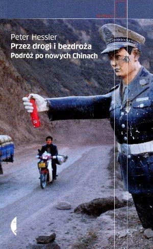 """Peter Hessler, """"Przez drogi i bezdroża: podróż po nowych Chinach"""", przeł. Jakub Jedliński, Czarne, Wołowiec 2013.  499 stron"""