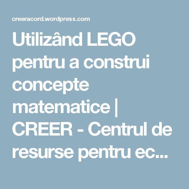 Utilizând LEGO pentru a construi concepte matematice | CREER - Centrul de resurse pentru eco-bio educație, reziliență și sustenabilitate