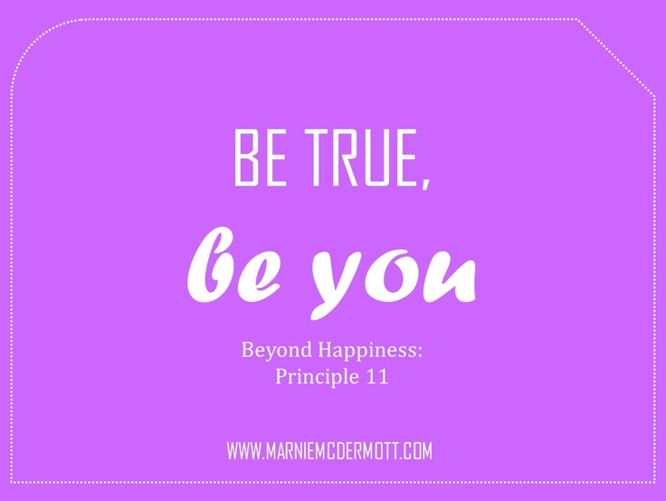 Be true, be you.
