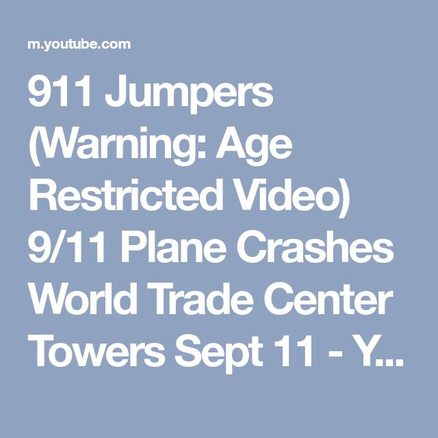 911 Jumpers (Warning: Age Restricted Video) 9/11 Plane Crashes World Trade Center Towers Sept 11 - YouTube