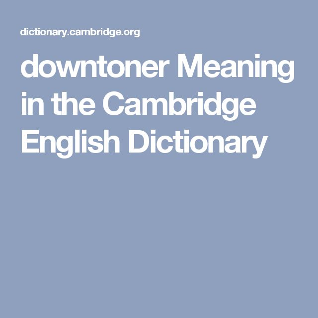 downtoner Meaning in the Cambridge English Dictionary