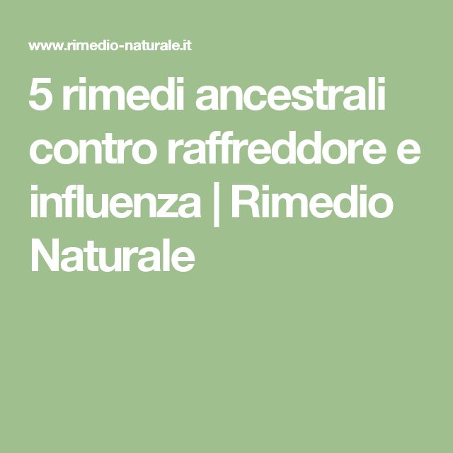 5 rimedi ancestrali contro raffreddore e influenza | Rimedio Naturale
