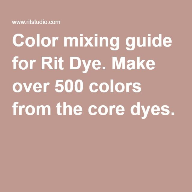 Color mixing guide for Rit Dye. Make over 500 colors from the core dyes.