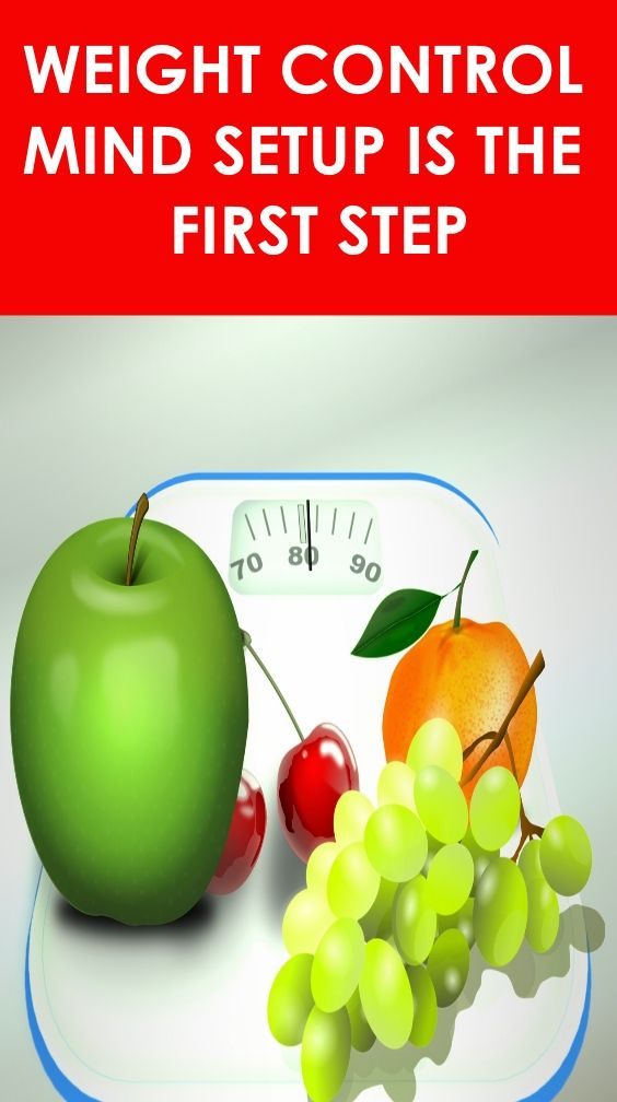 WEIGHT CONTROL: MIND SETUP IS THE FIRST STEP