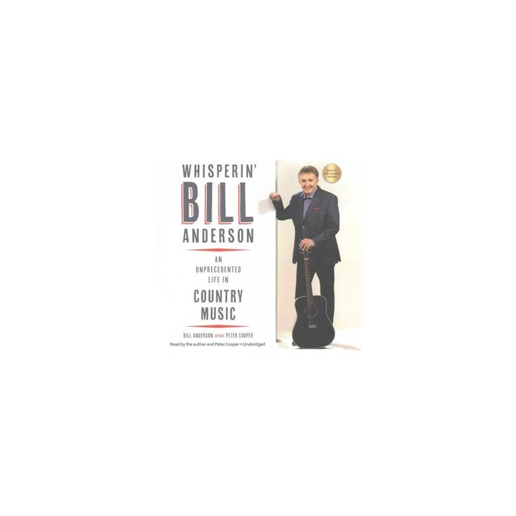 Whisperin' Bill Anderson : An Unprecedented Life in Country Music - Library Edition (Unabridged)