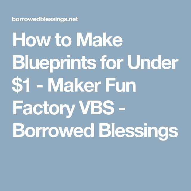 How to Make Blueprints for Under $1 - Maker Fun Factory VBS - Borrowed Blessings
