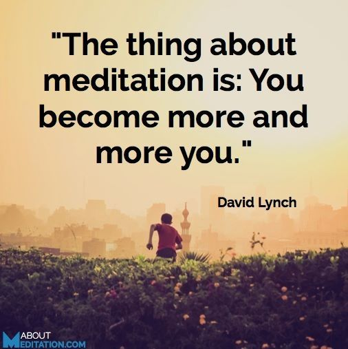 """The thing with meditation is: You become more and more you"" -David Lynch…"