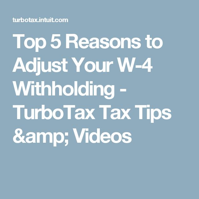 Top 5 Reasons to Adjust Your W-4 Withholding - TurboTax Tax Tips & Videos