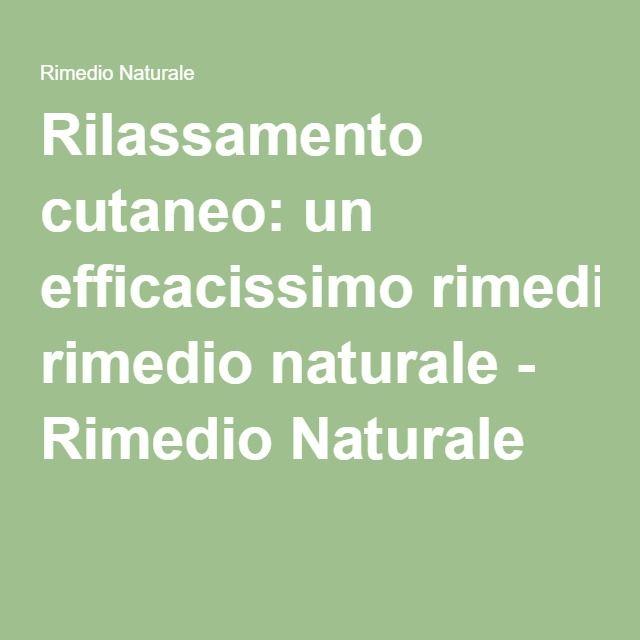 Rilassamento cutaneo: un efficacissimo rimedio naturale - Rimedio Naturale
