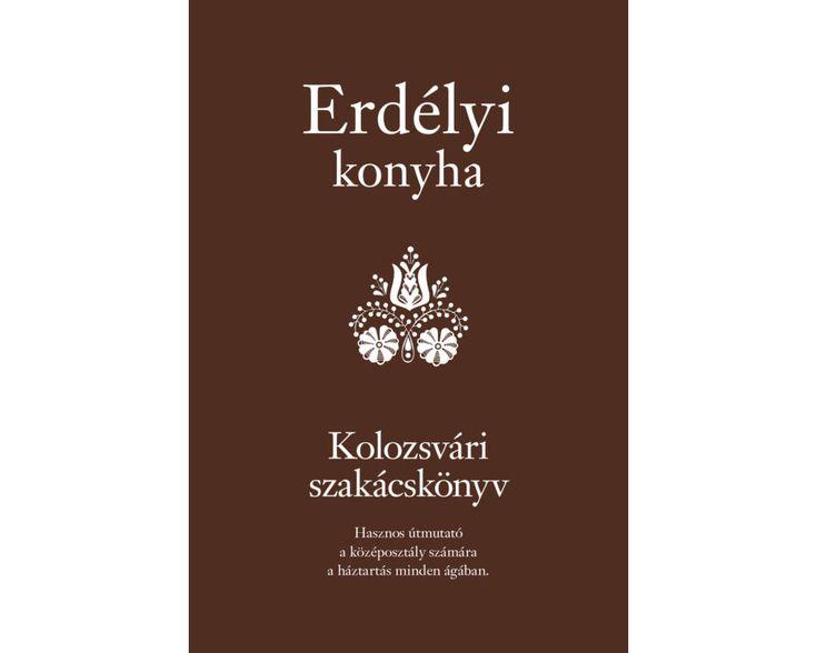 Erdélyi konyha – Kolozsvári szakácskönyv   Szakácskönyvek   Alinea Kiadó
