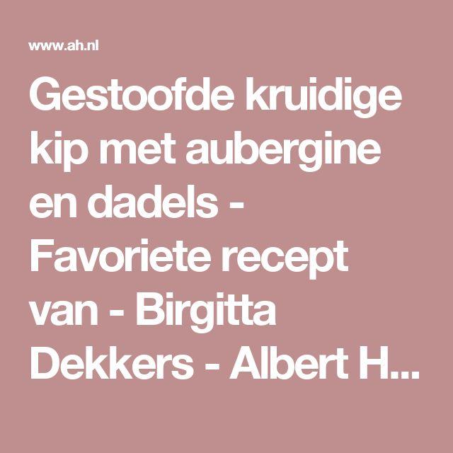 Gestoofde kruidige kip met aubergine en dadels - Favoriete recept van - Birgitta Dekkers - Albert Heijn
