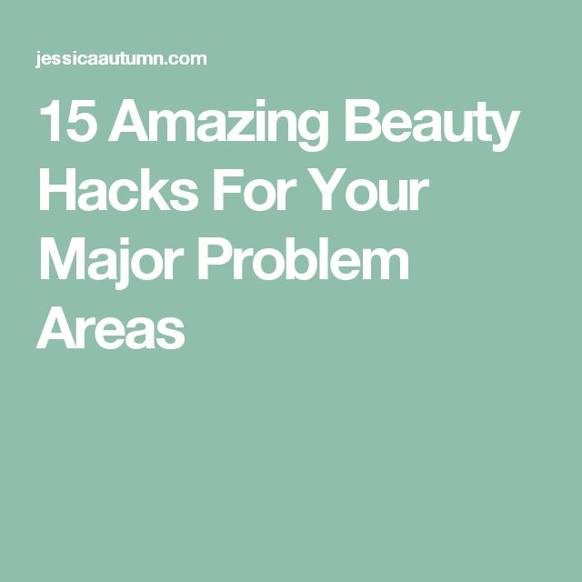 15 Amazing Beauty Hacks For Your Major Problem Areas