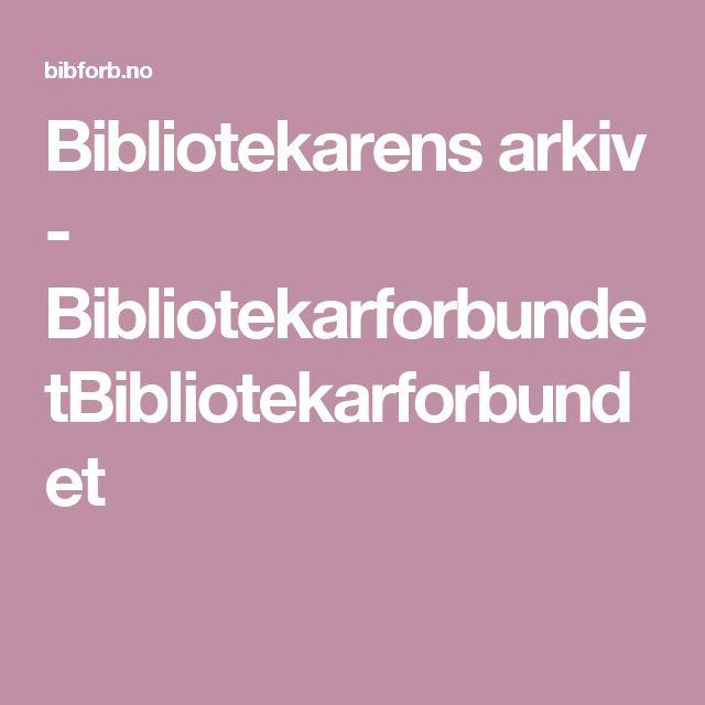 Bibliotekarens arkiv - BibliotekarforbundetBibliotekarforbundet