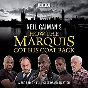 Neil Gaiman's How the Marquis Got His Coat Back: BBC Radio 4 Full-Cast Dramatisation (Audio Download): Amazon.co.uk: Neil Gaiman, Adrian Lester, Bernard Cribbins, Don Warrington, Mitch Benn, Paterson Joseph, Samantha Beart, BBC Worldwide Ltd.: Books