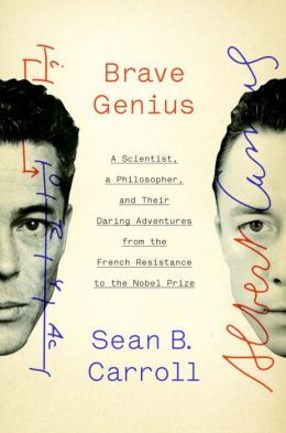 Brave Genius: How the Unlikely WWII Friendship of a Scientist & a Philosopher Shaped Modern Culture: Daring Adventures, Nobel Prize, Books Worth, Brave Genius, Carroll, French Resistance, Albert Camus, Scientist