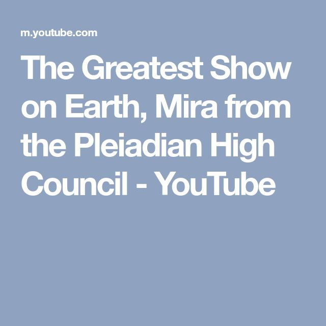 The Greatest Show on Earth, Mira from the Pleiadian High Council - YouTube
