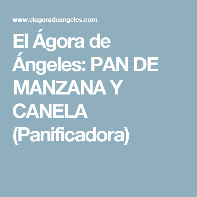 El Ágora de Ángeles: PAN DE MANZANA Y CANELA (Panificadora)
