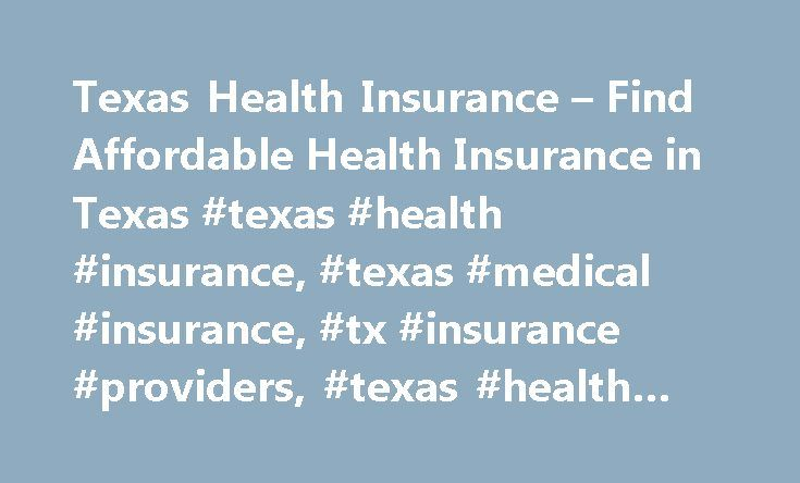 Texas Health Insurance – Find Affordable Health Insurance in Texas #texas #health #insurance, #texas #medical #insurance, #tx #insurance #providers, #texas #health #plans http://north-carolina.nef2.com/texas-health-insurance-find-affordable-health-insurance-in-texas-texas-health-insurance-texas-medical-insurance-tx-insurance-providers-texas-health-plans/  # Texas Health Insurance Texas Medical Insurance Statistics Consider the following statistics about health care coverage in Texas: Total…
