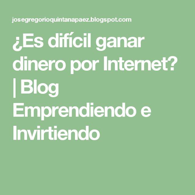 ¿Es difícil ganar dinero por Internet? | Blog Emprendiendo e Invirtiendo