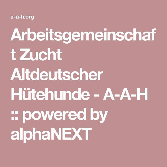Arbeitsgemeinschaft Zucht Altdeutscher Hütehunde - A-A-H :: powered by alphaNEXT