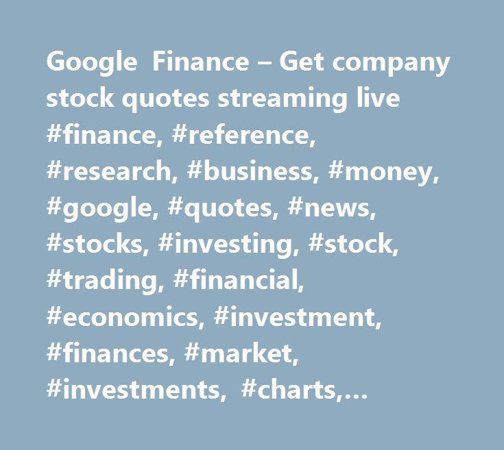 Google Stock Quotes Google Finance  Get Company Stock Quotes Streaming Live #finance .