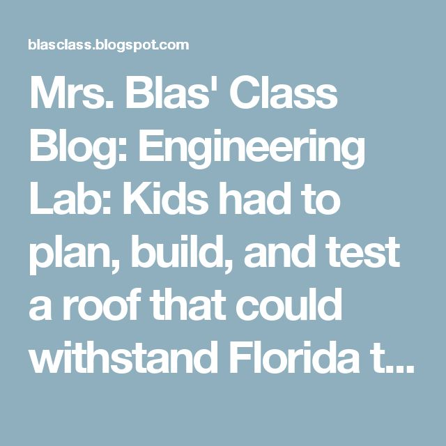 Mrs. Blas' Class Blog: Engineering Lab: Kids had to plan, build, and test a roof that could withstand Florida temperatures, wind, and rain