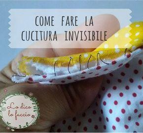 La cucitura invisibile, tutorial   Lo Dico, lo Faccio http://www.lodicolofaccio.it/2016/06/la-cucitura-invisibile-tutorial.html