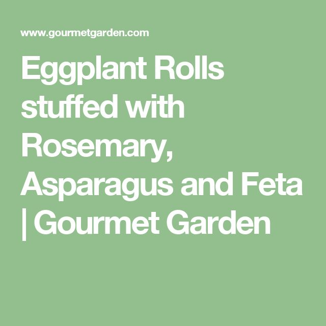 Eggplant Rolls stuffed with Rosemary, Asparagus and Feta   Gourmet Garden