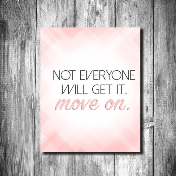 """""""Not everyone will get it. Move on.""""  Printable 8x10"""