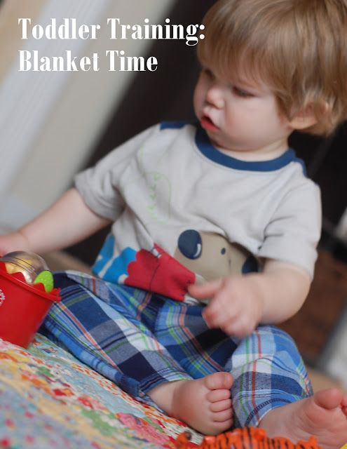 Toddler Training: Blanket Time, How to get your little one to sit still so you can actually make dinner or brush your teeth!
