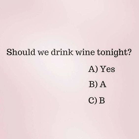 Multiple choice question about drinking wine tonight. Funny happy hour humor.