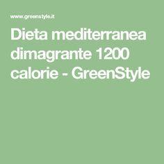 Dieta mediterranea dimagrante 1200 calorie - GreenStyle