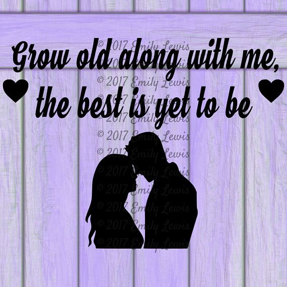 Grow Old With Me Quote Cut File PNG SVG Instant Download