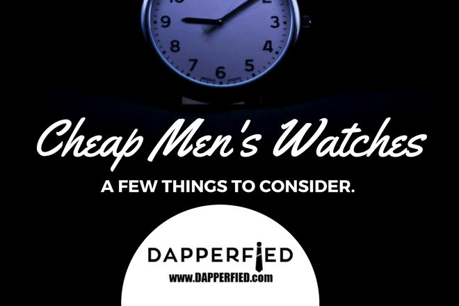 Buying Cheap Men's Watches: 6 Things to Consider. - http://www.dapperfied.com/buying-cheap-mens-watches/
